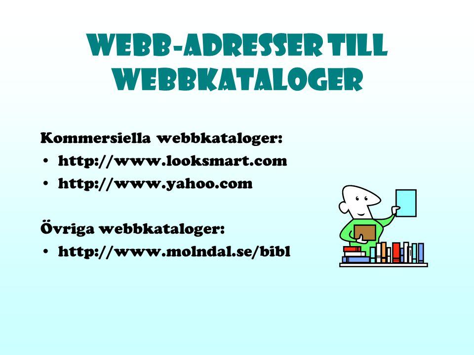 Webb-adresser till WEBBKATALOGER Kommersiella webbkataloger: http://www.looksmart.com http://www.yahoo.com Övriga webbkataloger: http://www.molndal.se