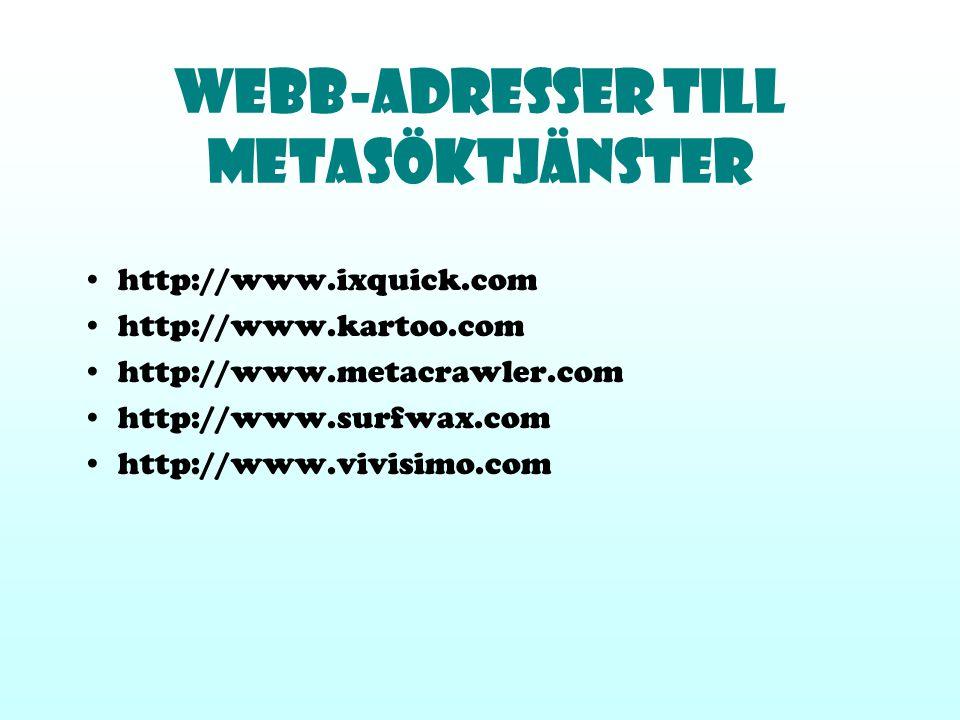 Webb-Adresser till Metasöktjänster http://www.ixquick.com http://www.kartoo.com http://www.metacrawler.com http://www.surfwax.com http://www.vivisimo.
