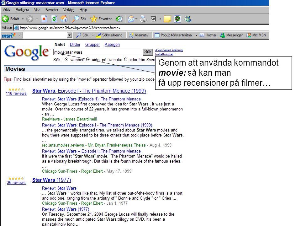 Genom att använda kommandot movie: så kan man få upp recensioner på filmer…