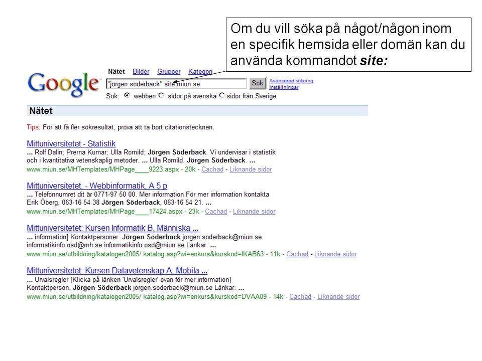 Om du vill söka på något/någon inom en specifik hemsida eller domän kan du använda kommandot site: