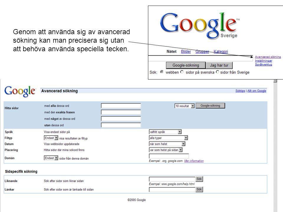 Genom att använda sig av avancerad sökning kan man precisera sig utan att behöva använda speciella tecken.