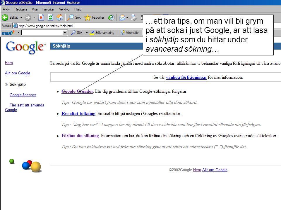 …ett bra tips, om man vill bli grym på att söka i just Google, är att läsa i sökhjälp som du hittar under avancerad sökning…