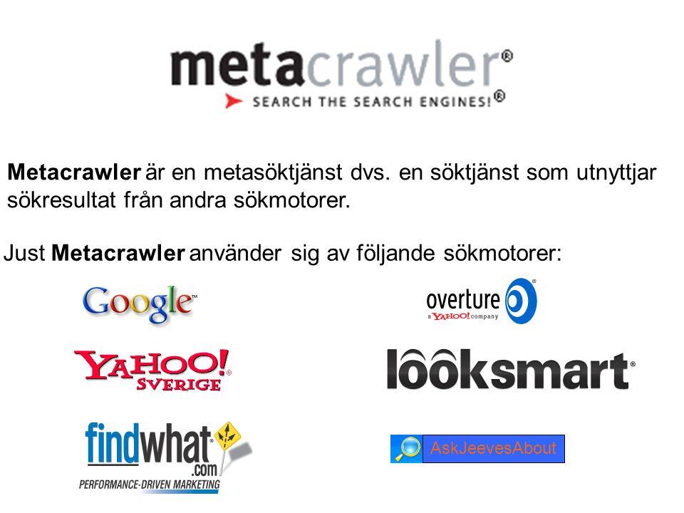 Metacrawler är en metasöktjänst dvs.en söktjänst som utnyttjar sökresultat från andra sökmotorer.