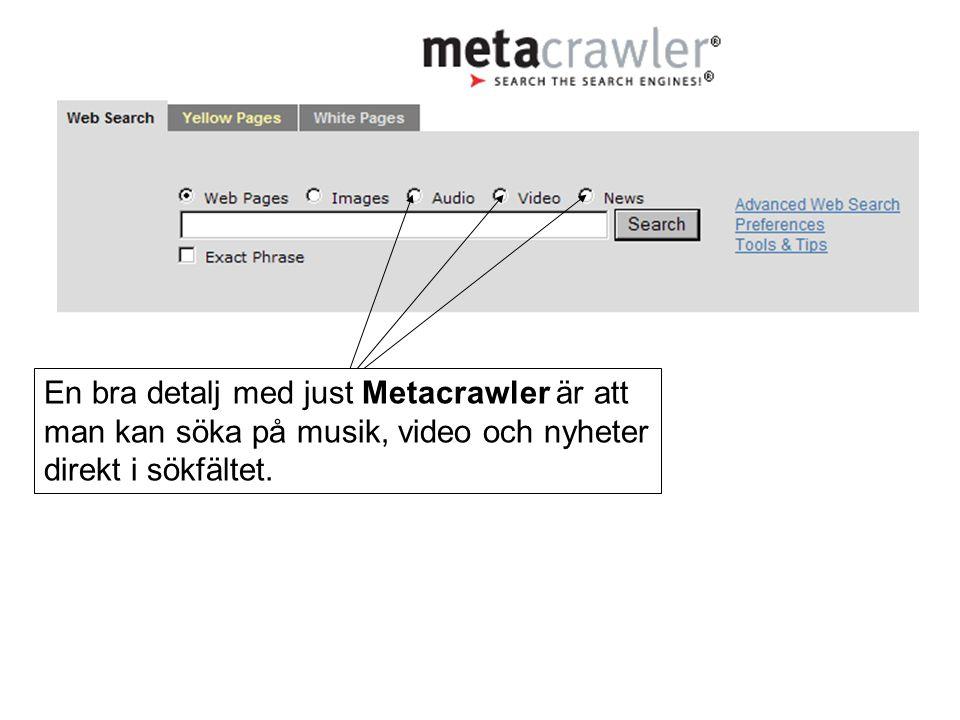 En bra detalj med just Metacrawler är att man kan söka på musik, video och nyheter direkt i sökfältet.