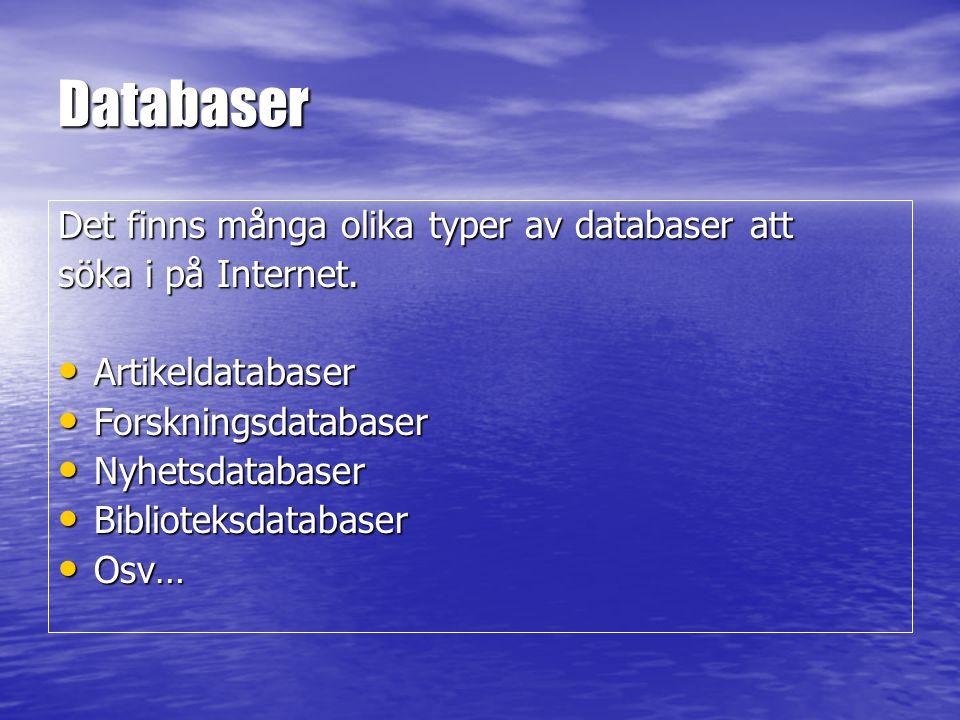 Databaser Det finns många olika typer av databaser att söka i på Internet.