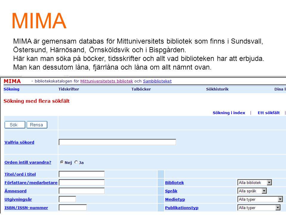 MIMA MIMA är gemensam databas för Mittuniversitets bibliotek som finns i Sundsvall, Östersund, Härnösand, Örnsköldsvik och i Bispgården.
