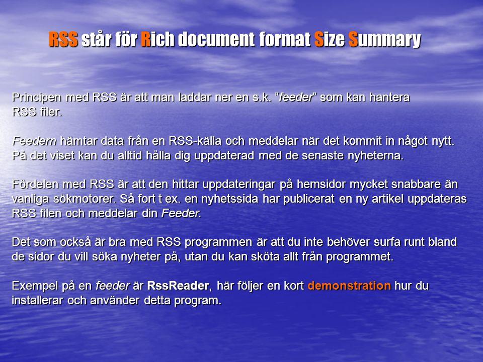 RSS står för Rich document format Size Summary Principen med RSS är att man laddar ner en s.k.