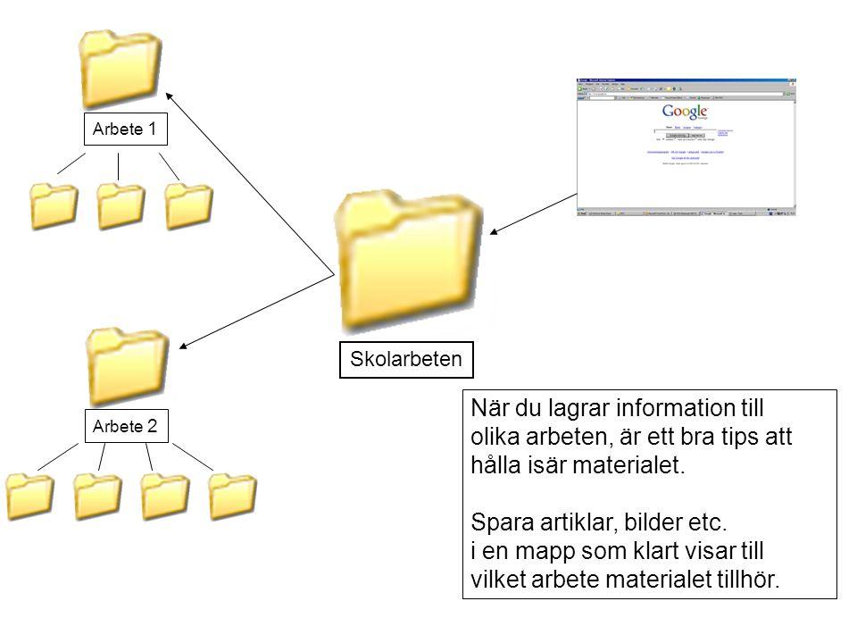Arbete 1 Arbete 2 Skolarbeten När du lagrar information till olika arbeten, är ett bra tips att hålla isär materialet.