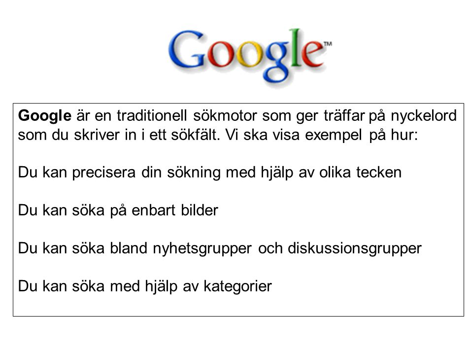 Google är en traditionell sökmotor som ger träffar på nyckelord som du skriver in i ett sökfält.