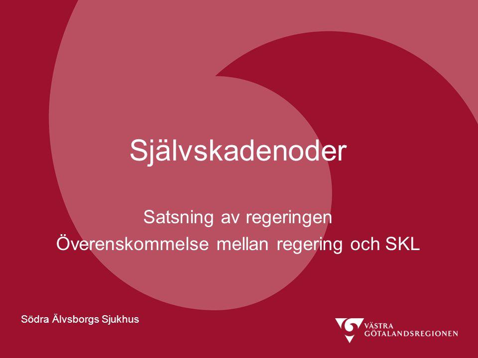Södra Älvsborgs Sjukhus Självskadenoder Satsning av regeringen Överenskommelse mellan regering och SKL Södra Älvsborgs Sjukhus