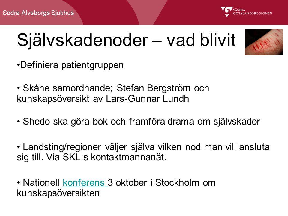 Södra Älvsborgs Sjukhus Självskadenoder – vad blivit Definiera patientgruppen Skåne samordnande; Stefan Bergström och kunskapsöversikt av Lars-Gunnar