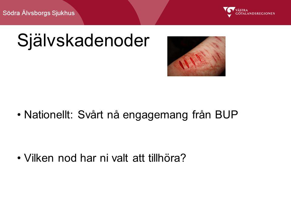 Södra Älvsborgs Sjukhus Självskadenoder Nationellt: Svårt nå engagemang från BUP Vilken nod har ni valt att tillhöra?