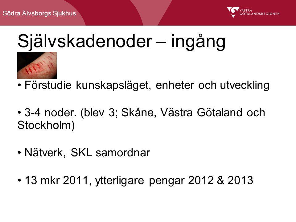 Södra Älvsborgs Sjukhus Självskadenoder – ingång Förstudie kunskapsläget, enheter och utveckling 3-4 noder. (blev 3; Skåne, Västra Götaland och Stockh