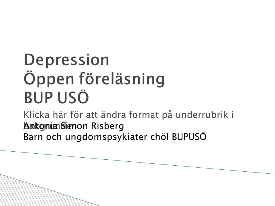 Klicka här för att ändra format på underrubrik i bakgrunden 2011-10-19 Depression Öppen föreläsning BUP USÖ Antonia Simon Risberg Barn och ungdomspsykiater chöl BUPUSÖ