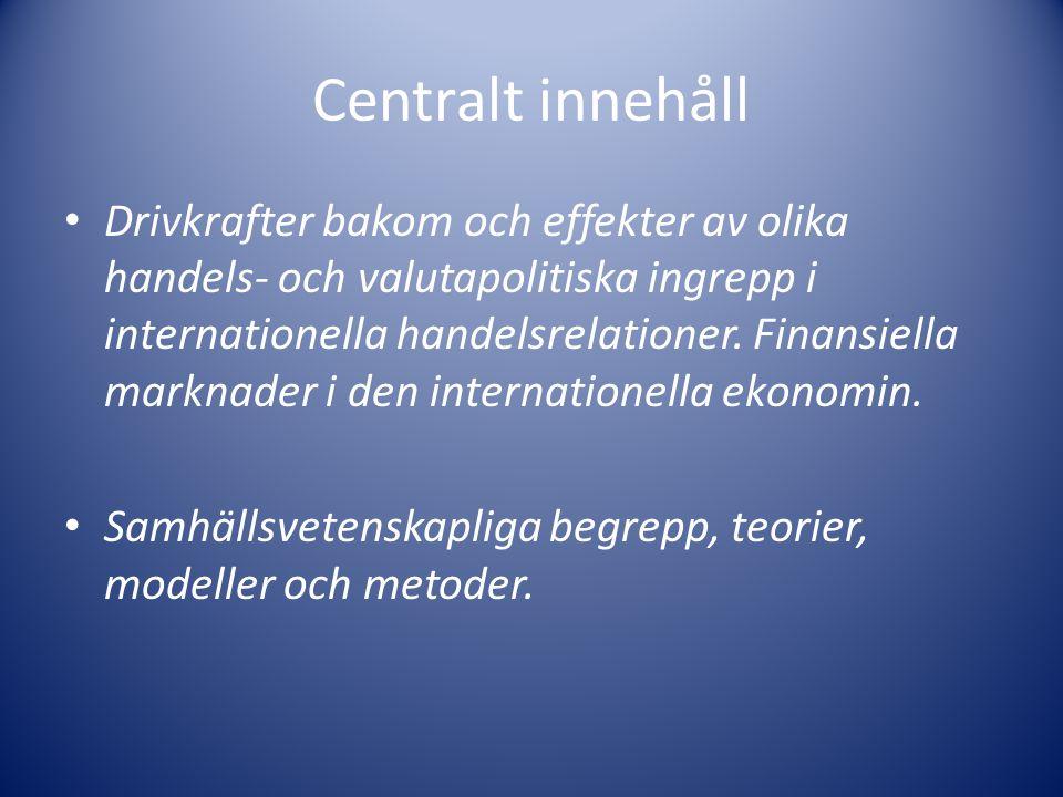 Centralt innehåll Drivkrafter bakom och effekter av olika handels- och valutapolitiska ingrepp i internationella handelsrelationer. Finansiella markna