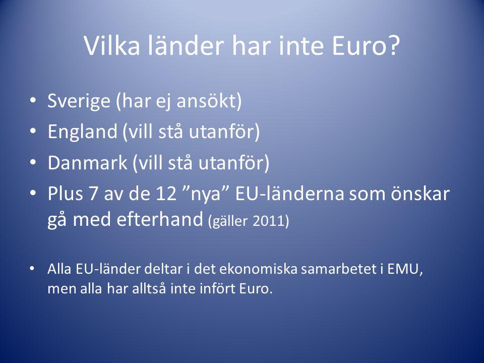 """Vilka länder har inte Euro? Sverige (har ej ansökt) England (vill stå utanför) Danmark (vill stå utanför) Plus 7 av de 12 """"nya"""" EU-länderna som önskar"""