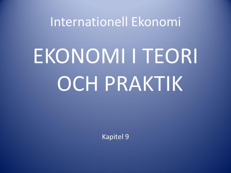 Internationell Ekonomi EKONOMI I TEORI OCH PRAKTIK Kapitel 9