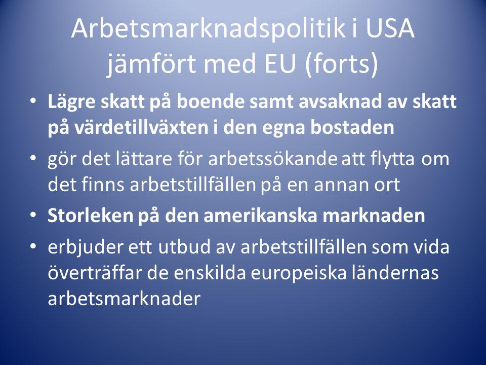 Arbetsmarknadspolitik i USA jämfört med EU (forts) Lägre skatt på boende samt avsaknad av skatt på värdetillväxten i den egna bostaden gör det lättare