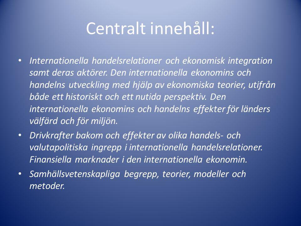 Centralt innehåll: Internationella handelsrelationer och ekonomisk integration samt deras aktörer. Den internationella ekonomins och handelns utveckli