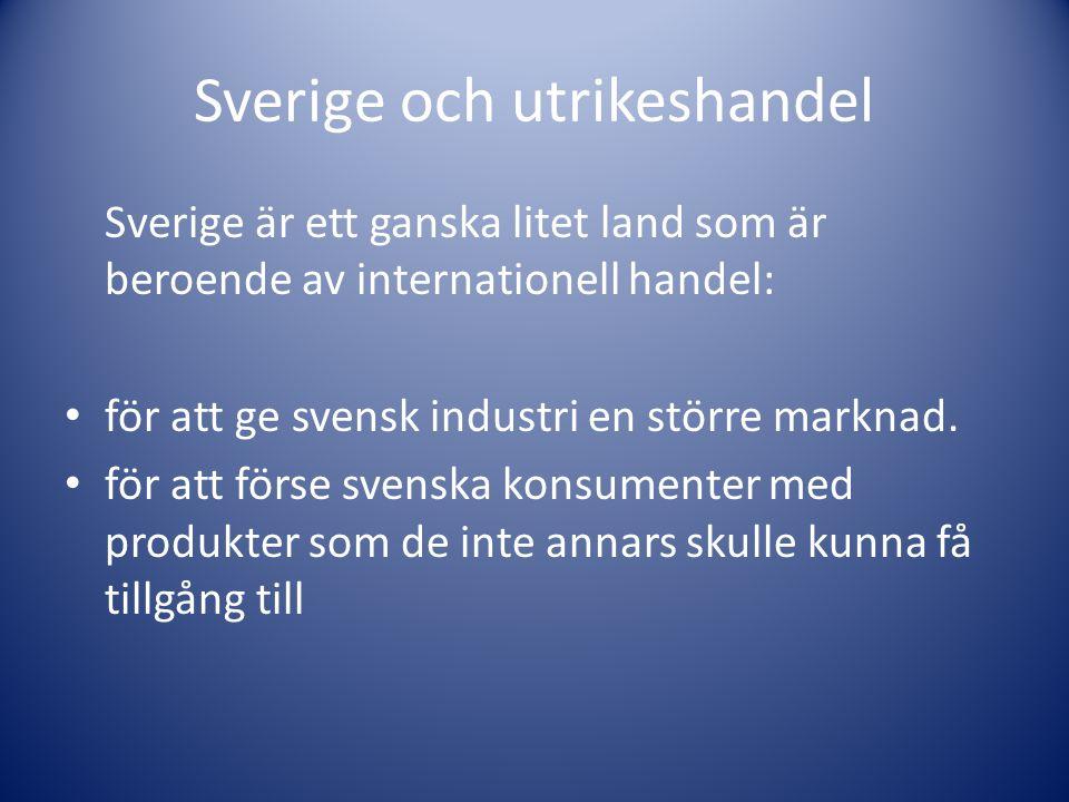 Sverige och utrikeshandel Sverige är ett ganska litet land som är beroende av internationell handel: för att ge svensk industri en större marknad. för