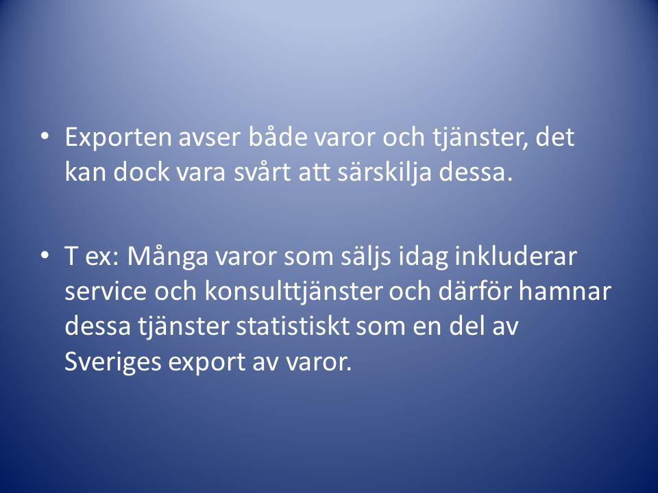 Exporten avser både varor och tjänster, det kan dock vara svårt att särskilja dessa. T ex: Många varor som säljs idag inkluderar service och konsulttj