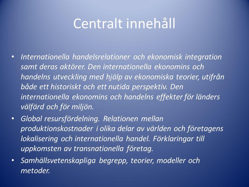 Centralt innehåll Internationella handelsrelationer och ekonomisk integration samt deras aktörer. Den internationella ekonomins och handelns utvecklin