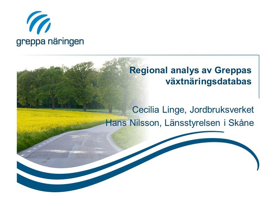 Regional analys av Greppas växtnäringsdatabas Cecilia Linge, Jordbruksverket Hans Nilsson, Länsstyrelsen i Skåne