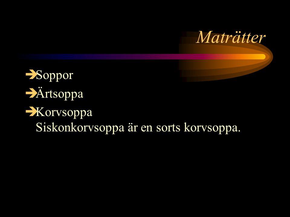 Maträtter  Soppor  Ärtsoppa  Korvsoppa Siskonkorvsoppa är en sorts korvsoppa.