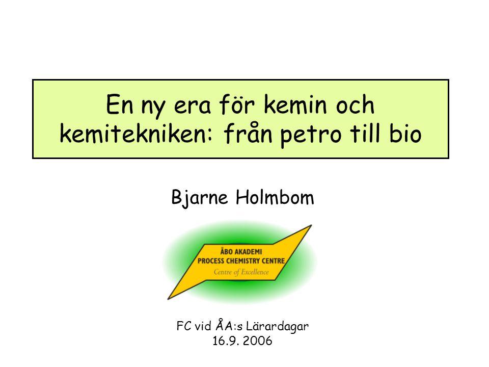 En ny era för kemin och kemitekniken: från petro till bio Bjarne Holmbom FC vid ÅA:s Lärardagar 16.9.