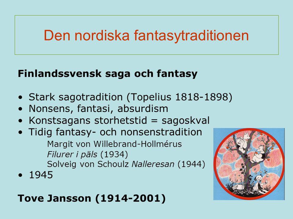 Den nordiska fantasytraditionen Finlandssvensk saga och fantasy Stark sagotradition (Topelius 1818-1898) Nonsens, fantasi, absurdism Konstsagans storh