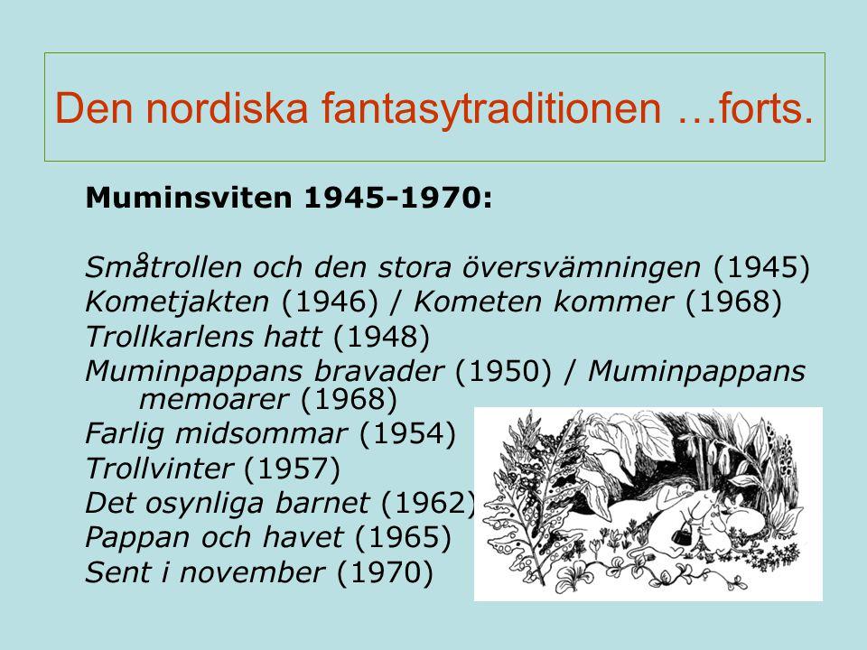 Den nordiska fantasytraditionen …forts. Muminsviten 1945-1970: Småtrollen och den stora översvämningen (1945) Kometjakten (1946) / Kometen kommer (196