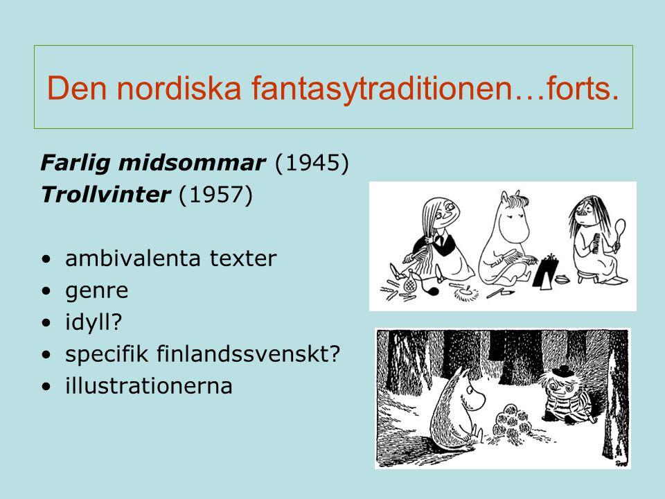 Den nordiska fantasytraditionen…forts. Farlig midsommar (1945) Trollvinter (1957) ambivalenta texter genre idyll? specifik finlandssvenskt? illustrati