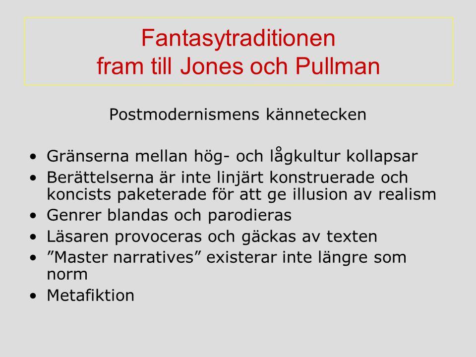 Fantasytraditionen fram till Jones och Pullman Postmodernismens kännetecken Gränserna mellan hög- och lågkultur kollapsar Berättelserna är inte linjär