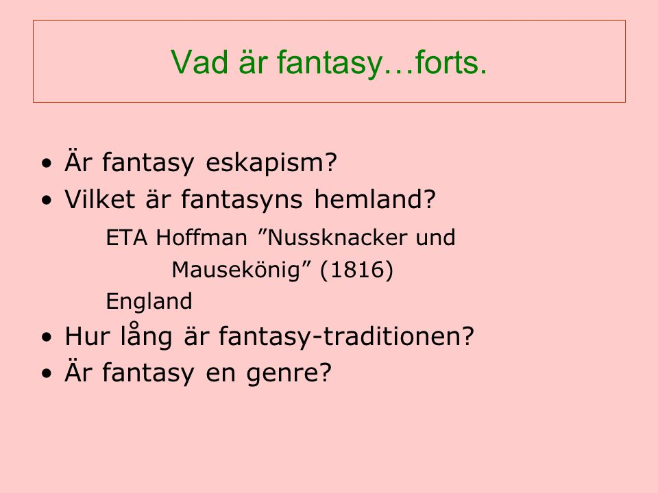 Fantasylitteraturens typiska motiv Fantaseme = motiv typiska (unika) för fantasy Rummet sluten värld ( high / heroic fantasy) sekundär värld eller mytisk värld öppen värld implicerad värld ( low / domestic / comic fantasy