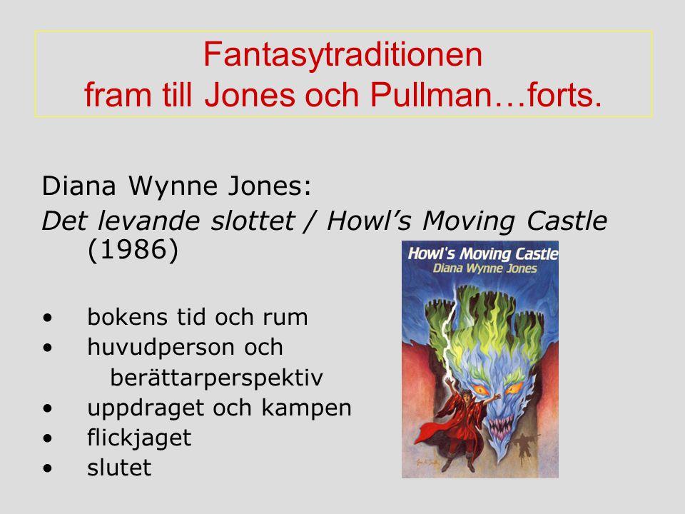 Fantasytraditionen fram till Jones och Pullman…forts. Diana Wynne Jones: Det levande slottet / Howl's Moving Castle (1986) bokens tid och rum huvudper