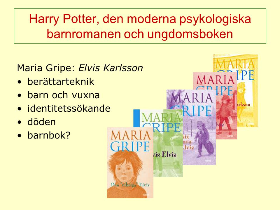 Harry Potter, den moderna psykologiska barnromanen och ungdomsboken Maria Gripe: Elvis Karlsson berättarteknik barn och vuxna identitetssökande döden