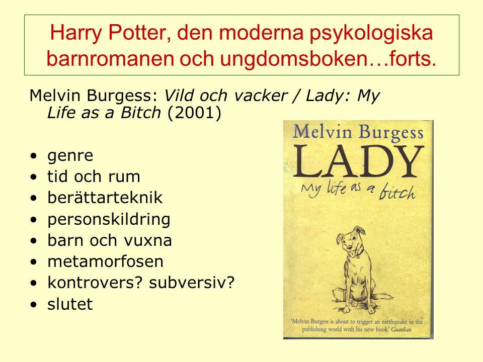 Harry Potter, den moderna psykologiska barnromanen och ungdomsboken…forts. Melvin Burgess: Vild och vacker / Lady: My Life as a Bitch (2001) genre tid
