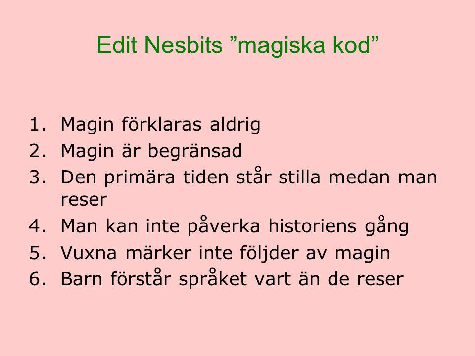 """Edit Nesbits """"magiska kod"""" 1.Magin förklaras aldrig 2.Magin är begränsad 3.Den primära tiden står stilla medan man reser 4.Man kan inte påverka histor"""