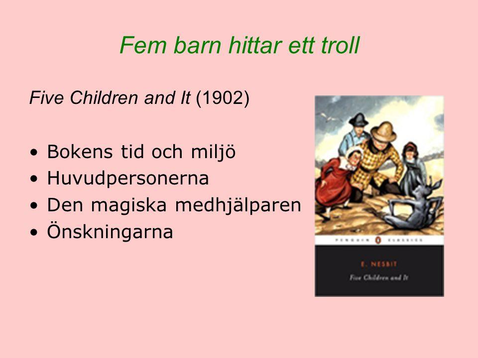 Fem barn hittar ett troll Five Children and It (1902) Bokens tid och miljö Huvudpersonerna Den magiska medhjälparen Önskningarna