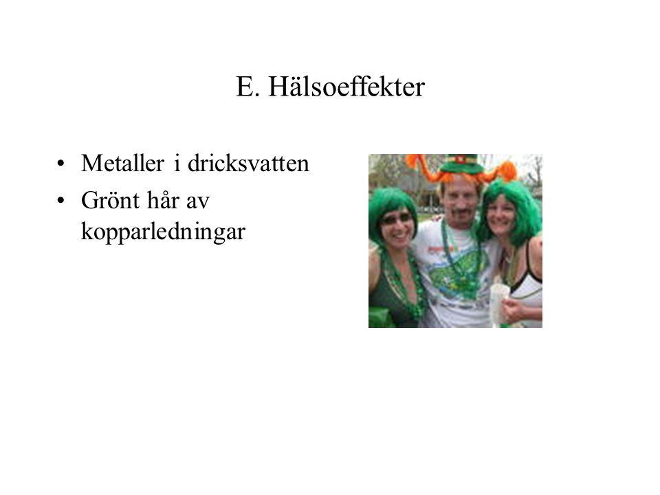 E. Hälsoeffekter Metaller i dricksvatten Grönt hår av kopparledningar