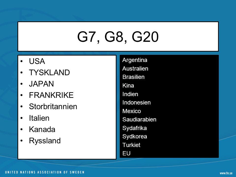 G7, G8, G20 USA TYSKLAND JAPAN FRANKRIKE Storbritannien Italien Kanada Ryssland Argentina Australien Brasilien Kina Indien Indonesien Mexico Saudiarabien Sydafrika Sydkorea Turkiet EU
