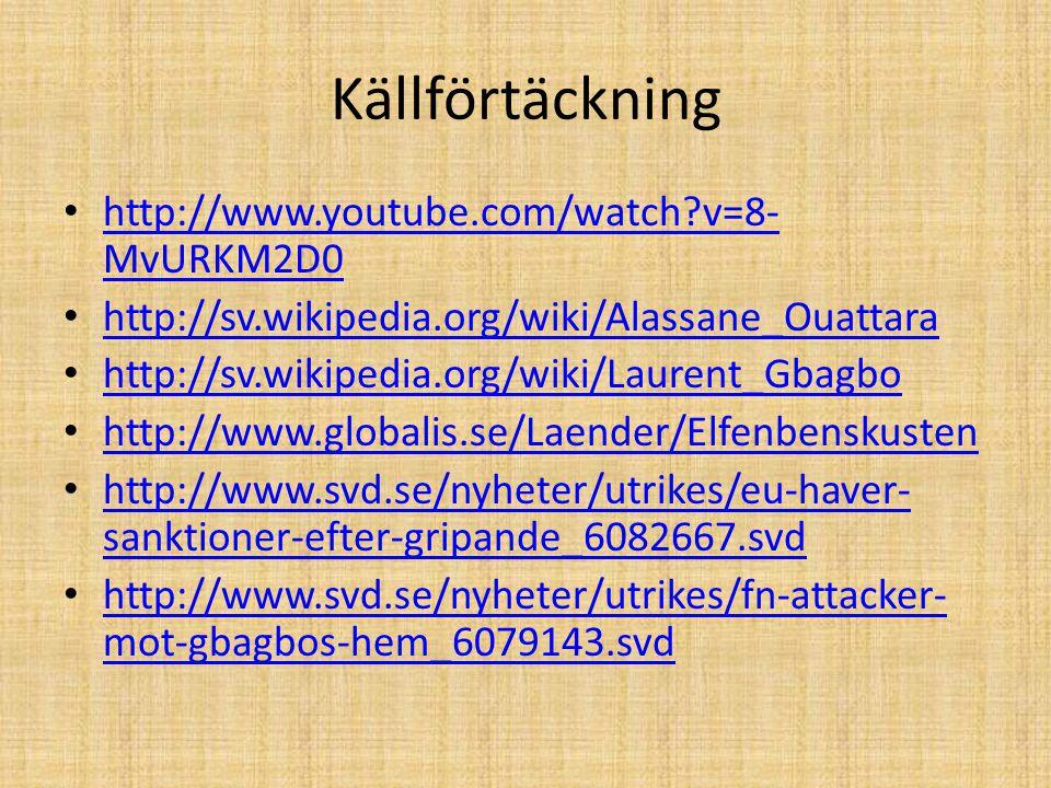 Källförtäckning http://www.youtube.com/watch?v=8- MvURKM2D0 http://www.youtube.com/watch?v=8- MvURKM2D0 http://sv.wikipedia.org/wiki/Alassane_Ouattara