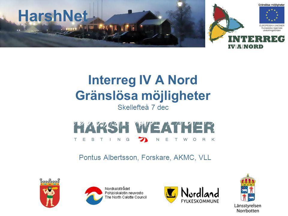 Medverkande partners –Finnish Institute of Occupational Health, Oulo (Lead partner) –Arvidsjaurs kommun –Akut- och katastrofmedicinskt centrum, Umeå –NORUT, Narvik HarshNet www.harshnet.eu