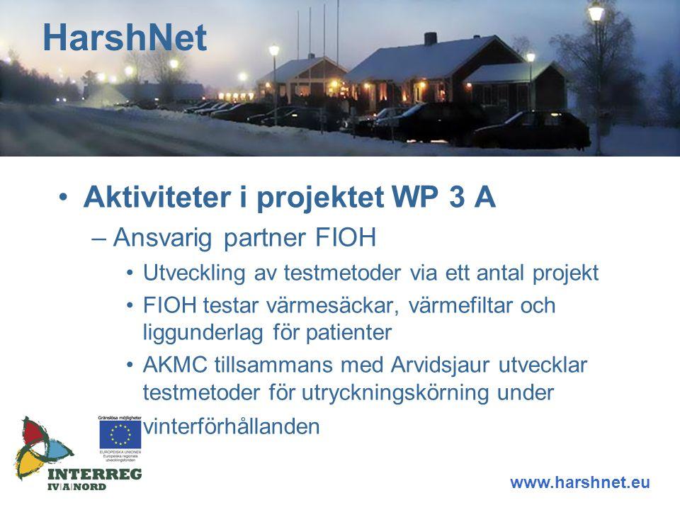 Aktiviteter i projektet WP 3 A –Ansvarig partner FIOH Utveckling av testmetoder via ett antal projekt FIOH testar värmesäckar, värmefiltar och liggunderlag för patienter AKMC tillsammans med Arvidsjaur utvecklar testmetoder för utryckningskörning under vinterförhållanden HarshNet www.harshnet.eu