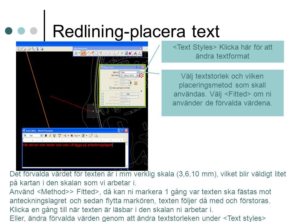 Redlining-placera text Det förvalda värdet för texten är i mm verklig skala (3,6,10 mm), vilket blir väldigt litet på kartan i den skalan som vi arbetar i.