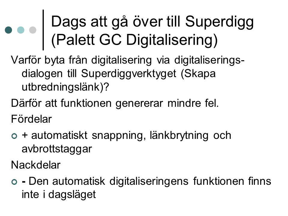 Dags att gå över till Superdigg (Palett GC Digitalisering) Varför byta från digitalisering via digitaliserings- dialogen till Superdiggverktyget (Skapa utbredningslänk).