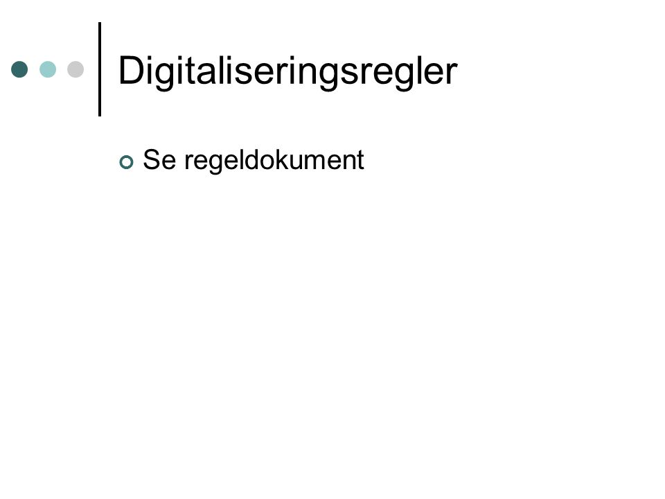Digitaliseringsregler Se regeldokument