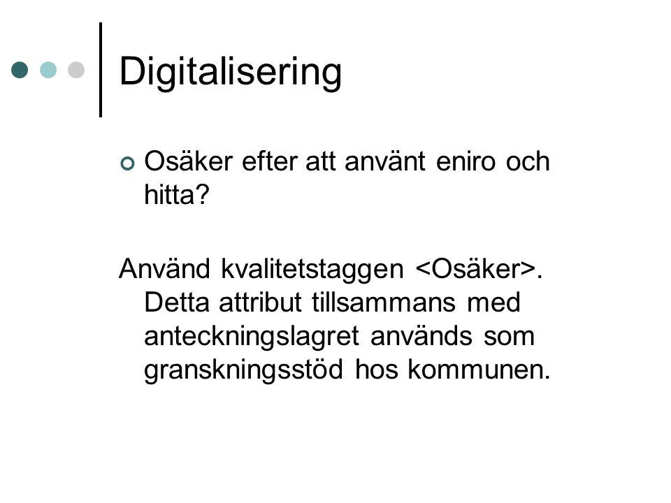 Digitalisering Osäker efter att använt eniro och hitta? Använd kvalitetstaggen. Detta attribut tillsammans med anteckningslagret används som gransknin