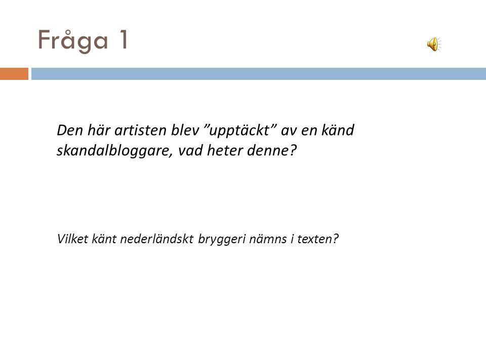 Fråga 1 Den här artisten blev upptäckt av en känd skandalbloggare, vad heter denne.