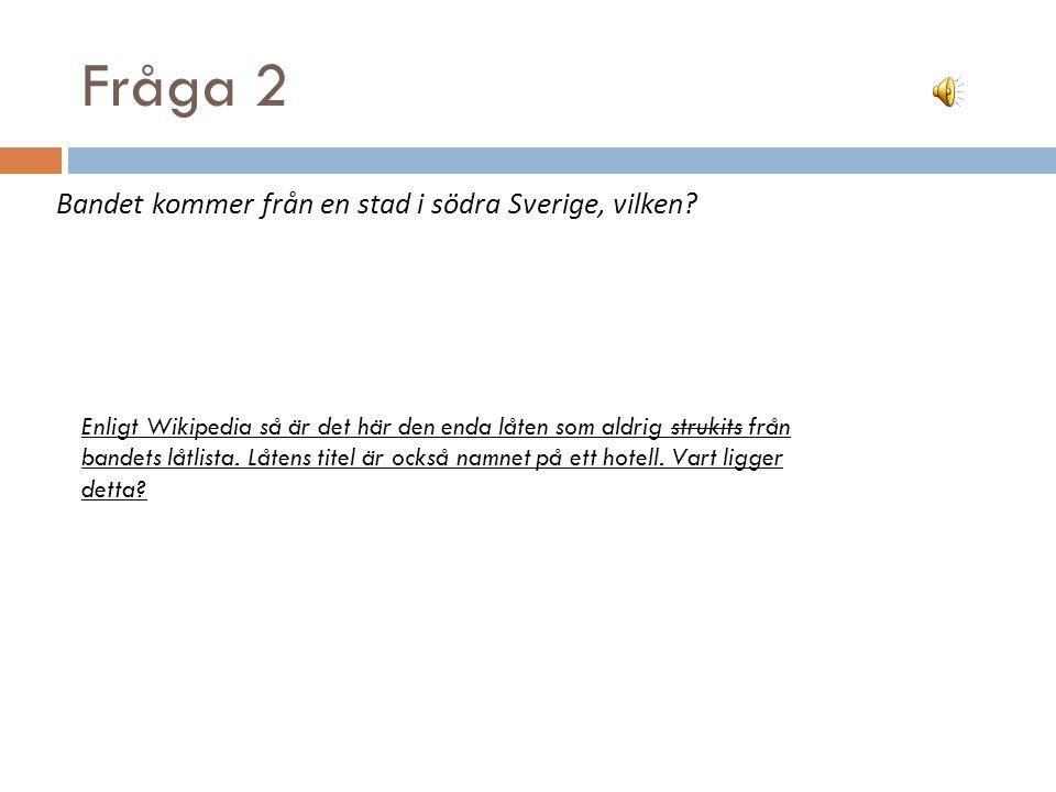 Fråga 2 Bandet kommer från en stad i södra Sverige, vilken.